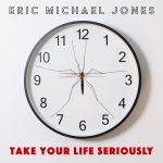 Take your life seriously by Eric Michael Jones