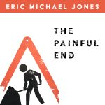 The Painful End by Eric Michael Jones